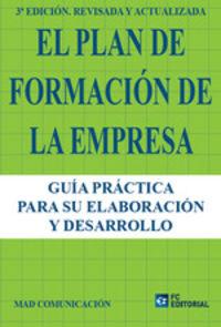 (3 ED) PLAN DE FORMACION DE LA EMPRESA - GUIA PRACTICA PARA SU ELABORACION Y DESARROLLO
