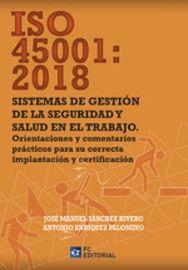 ISO 45001: 2018 - SISTEMAS DE GESTION DE LA SEGURIDAD Y SALUD EN EL TRABAJO - ORIENTACIONES Y COMENTARIOS PRACTICOS PARA SU CORRECTA IMPLANTACION Y CERTIFICACION