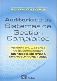 AUDITORIA DE LOS SISTEMAS DE GESTION COMPLIANCE - APLICABLE EN AUDITORIAS DE SISTEMAS SEGUN ISO 19600, ISO 37001, UNE 19601 Y UNE 19602