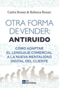 OTRA FORMA DE VENDER: ANTIRUIDO - COMO ADAPTAR EL LENGUAJE COMERCIAL A LA NUEVA MENTALIDAD DIGITAL DEL CLIENTE