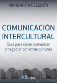COMUNICACION INTERCULTURAL - GUIA PARA SABER COMUNICAR Y NEGOCIAR CON OTRAS CULTURAS