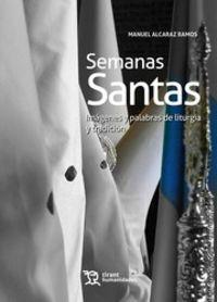 SEMANAS SANTAS - IMAGENES Y PALABRAS DE LITURGIA Y TRADICION