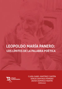 Leopoldo Mario Panero: Los Limites De La Palabra Poetica - Clara Isabel Martinez Canton (ed. ) / Sergio Santiago Romero (ed. ) / Javier Domingo Martin (ed. )