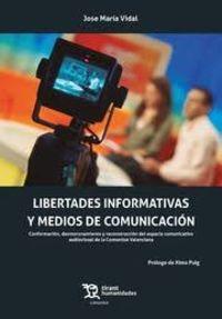 Libertades Informativas Y Medios De Comunicacion - Jose Maria Vidal
