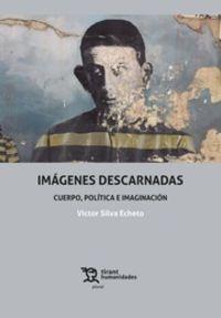 IMAGENES DESCARNADAS - CUERPO, POLITICA E IMAGINACION