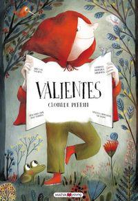 Valientes - ¿que Seria De Nuestros Cuentos Preferidos Sin Los Valientes Que Triunfan Sobre Los Villanos? - Clotilde Perrin