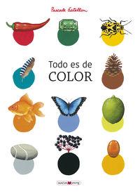 todo es color - un libro para conocer y redescubrir los colores de la naturaleza - Pascale Estellon