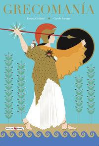 grecomania - la cuna de la cultura europea bien merecia un libro tan espectacular como este - Emma Giuliani / Carole Saturno
