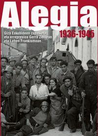 ALEGIA 1936-1945 - GIZA ESKUBIDEEN ZAPALKETA ETA ERREPRESIOA GERRA ZIBILEAN ETA LEHEN FRANKISMOAN