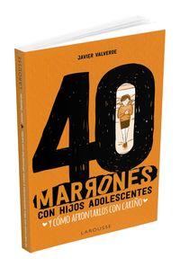 40 MARRONES CON HIJOS ADOLESCENTES Y COMO AFRONTARLOS CON CARIÑO