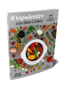 #topadentro Con Slow Cooker - Las Recetas Mas Faciles Con Olla De Coccion Lenta - Marta Miranda Arbizu