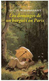 Los domingos de un burgues en paris - Guy De Maupassant