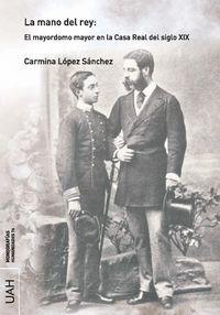 MANO DEL REY, LA: EL MAYORDOMO MAYOR EN LA CASA REAL DEL SIGLO XIX