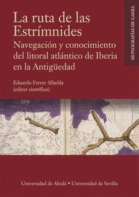 RUTA DE LAS ESTRIMNIDES, LA - NAVEGACION Y CONOCIMIENTO DEL LITORAL ATLANTICO DE IBERIA EN LA ANTIG