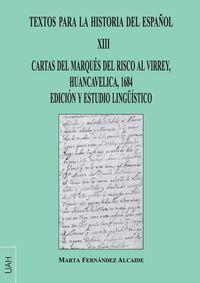 TEXTOS PARA LA HISTORIA DEL ESPAÑOL XIII - CARTAS DEL MARQUES DEL RISCO AL VIRREY, HUANCAVELICA, 1684 EDICION Y ESTUDIO LINGUISTICO