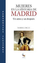Mujeres En La Historia De Madrid - Un Antes Y Un Despues - Maribel Orgaz