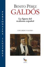 Benito Perez Galdos - La Figura Del Realismo Español - Eduardo Valero