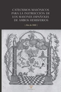CATECISMOS MASONICOS PARA LA INSTRUCCION DE LOS MASONES ESPAUOLES