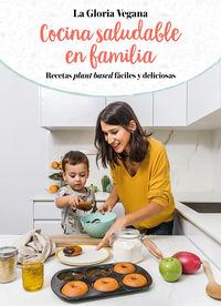 COCINA SALUDABLE EN FAMILIA - RECETAS PLANT BASED FACILES Y DELICIOSAS