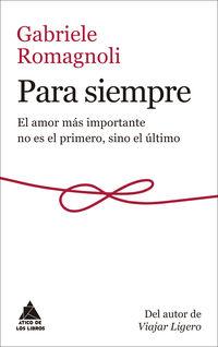 Para Siempre - El Amor Mas Importante No Es El Primero Sino El Ultimo - Gabriele Romagnoli