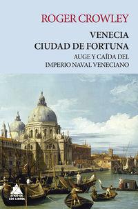 Venecia Ciudad De Fortuna - Auge Y Caida Del Imperio Naval Veneciano - Roger Crowley