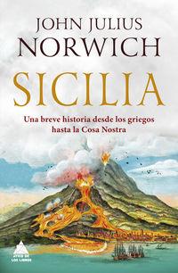 Sicilia - Una Breve Historia Desde Los Griegos Hasta La Cosa Nostra - John Julius Norwich