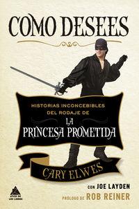 Como Desees - Historias Inconcebibles Del Rodaje De La Princesa Prometida - Cary Elwes