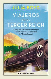 Viajeros En El Tercer Reich - El Auge Del Fascismo Contado Por Los Viajeros Que Recorrieron La Alemania Nazi - Julia Boyd