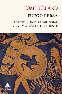 FUEGO PERSA - EL PRIMER IMPERIO MUNDIAL Y LA BATALLA POR OCCIDENTE