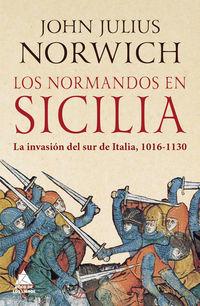 Normandos En Sicilia, Los - La Invasion Del Sur De Italia, 1016-1130 - John Julius Norwich
