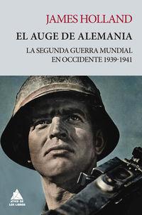 AUGE DE ALEMANIA, EL - LA SEGUNDA GUERRA MUNDIAL EN OCCIDENTE 1939-1941