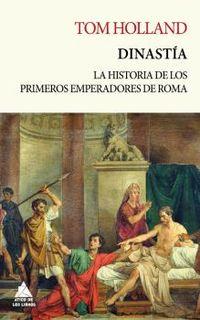 DINASTIA - LA APASIONANTE HISTORIA DE LOS PRIMERO CINCO EMPERADORES DE ROMA