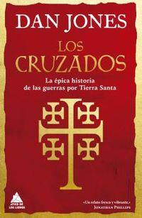 CRUZADOS, LOS - LA EPICA HISTORIA DE LAS GUERRAS POR TIERRA SANTA