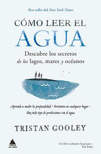 COMO LEER EL AGUA - DESCUBRE LOS SECRETOS DE LOS LAGOS, MARES Y OCEANOS
