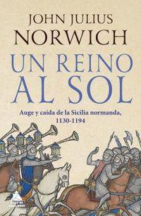REINO AL SOL, UN - LA CAIDA DE LA SICILIA NORMANDA (1130-1194)