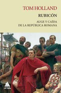 RUBICON - AUGE Y CAIDA DE LA REPUBLICA ROMANA
