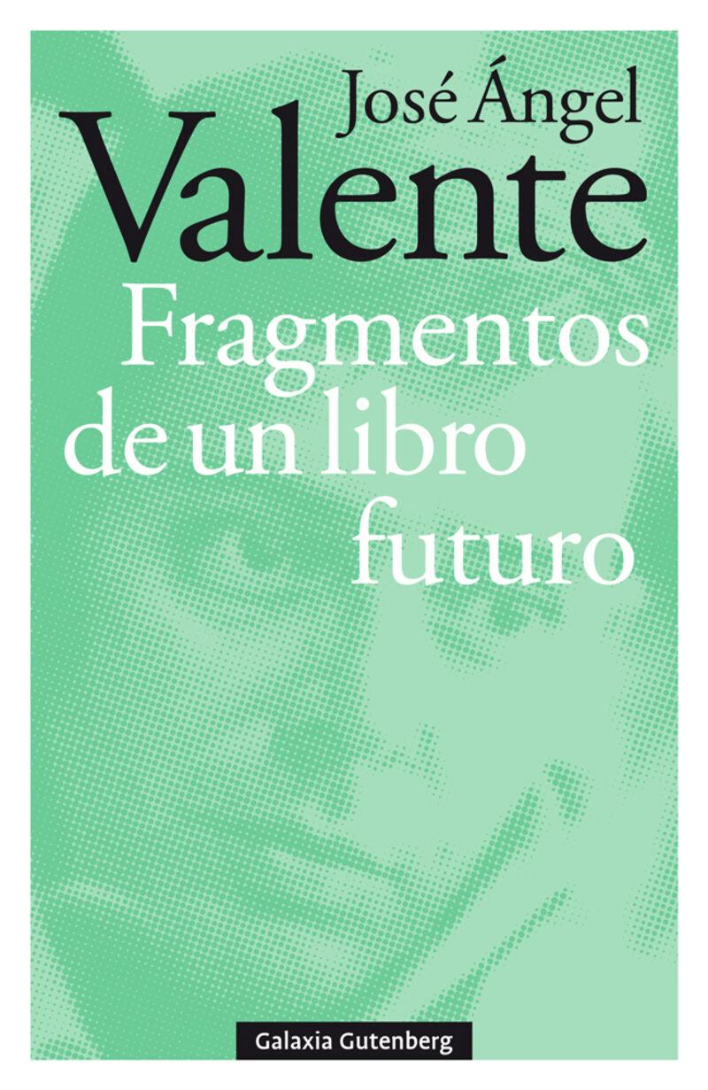 Fragmentos De Un Libro Futuro - Jose Angel Valente
