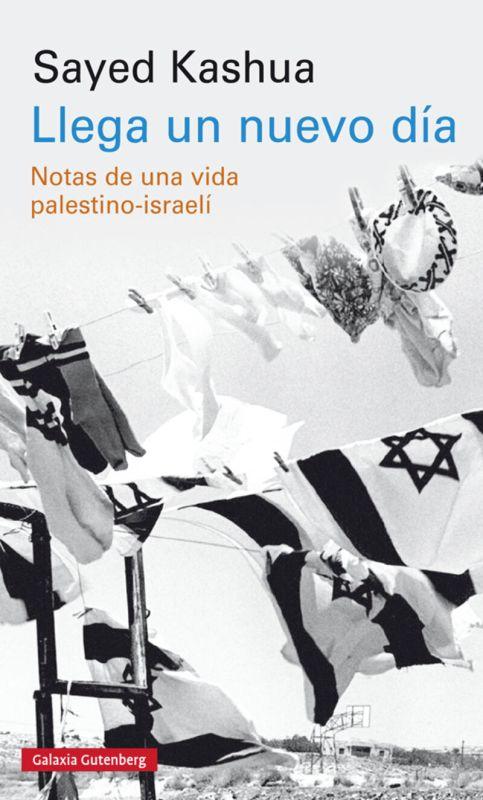 LLEGA UN NUEVO DIA - NOTAS DE UNA VIDA PALESTINO-ISRAELI