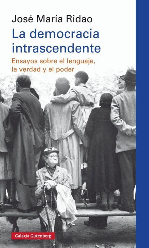 Democracia Intrascendente, La - Ensayos Sobre El Lenguaje, La Verdad Y El Poder - Jose Maria Ridao