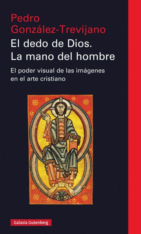 Dedo De Dios, El. La Mano Del Hombre - El Poder Visual De Las Imagenes En El Arte Cristiano - Pedro Gonzalez Trevijano