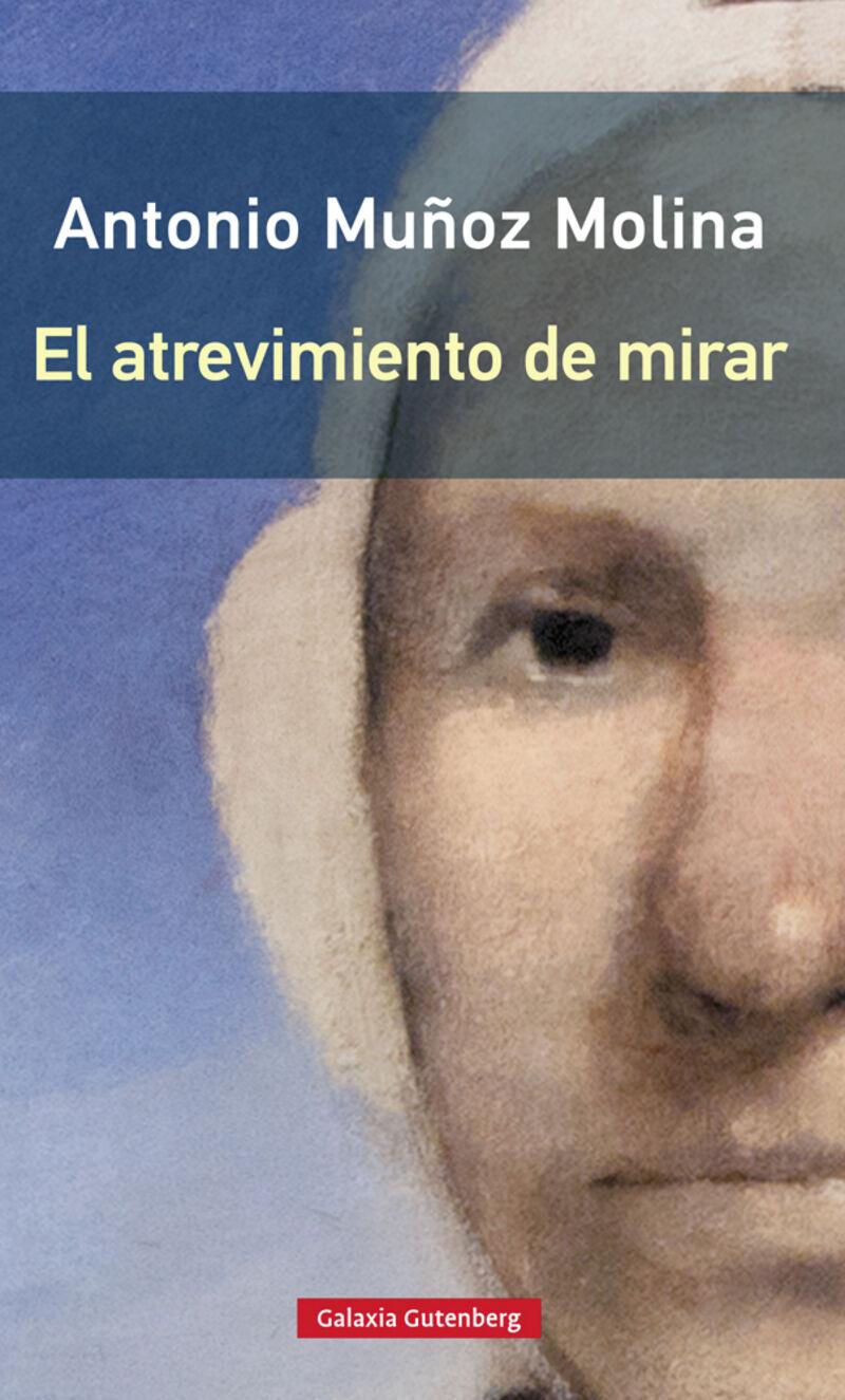 El atrevimiento de mirar - Antonio Muñoz Molina
