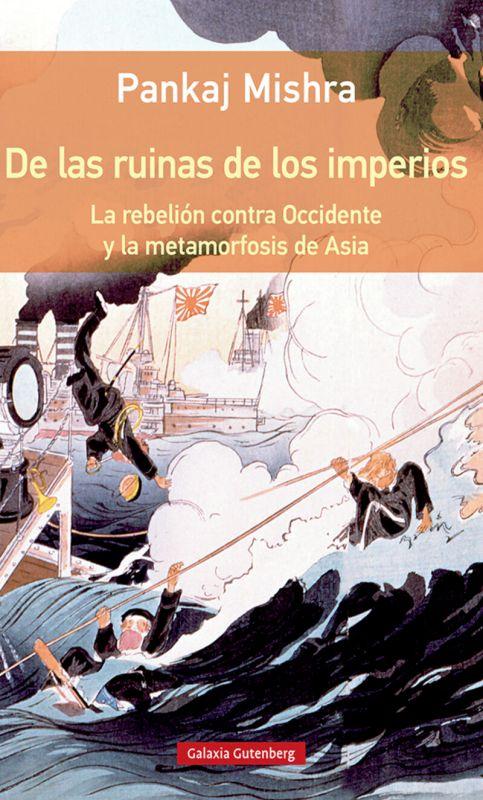 De Las Ruinas De Los Imperios (rustica) - La Rebelion Contra Occidente Y La Metamorfosis De Asia - Pankaj Mishra