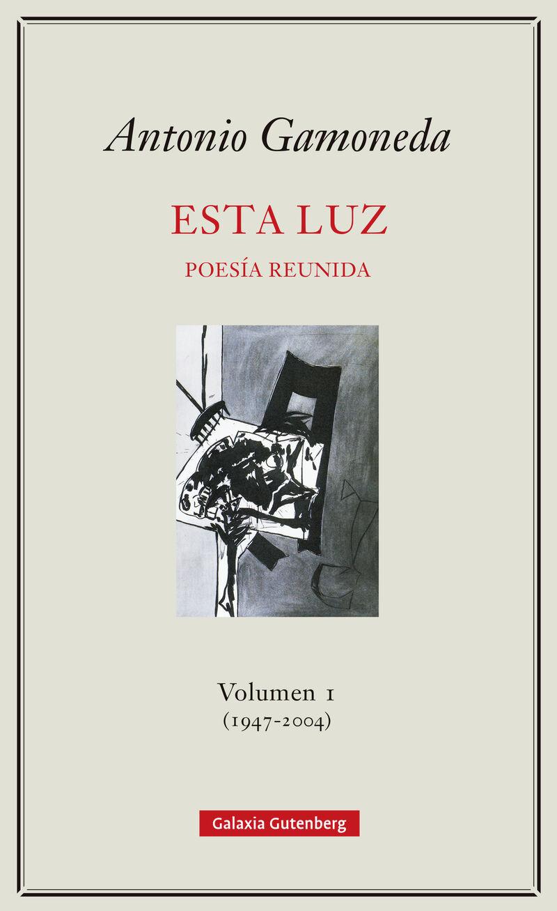 esta luz - poesia reunida 1 (1907-2004) - Antonio Gamoneda
