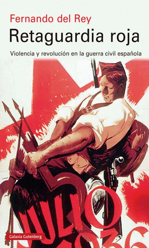 RETAGUARDIA ROJA - VIOLENCIA Y REVOLUCION EN LA GUERRA CIVIL ESPAÑOLA