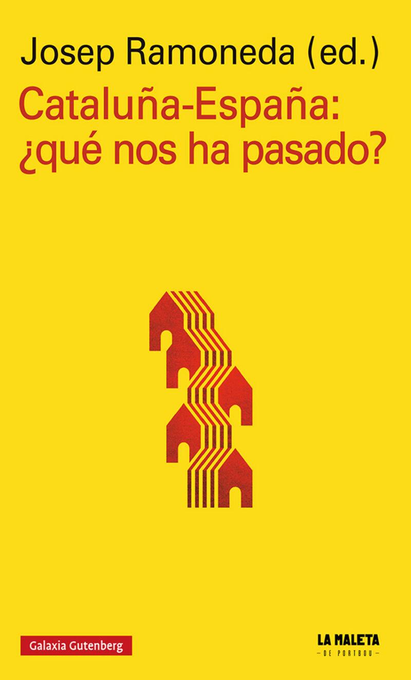 CATALUÑA-ESPAÑA: ¿QUE NOS HA PASADO?