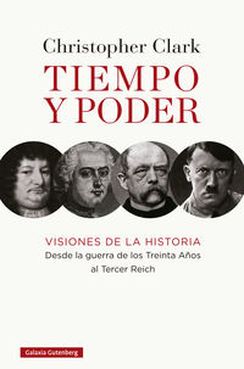 TIEMPO Y PODER - VISIONES DE LA HISTORIA - DESDE LA GUERRA DE LOS TREINTA AÑOS AL TERCER REICH