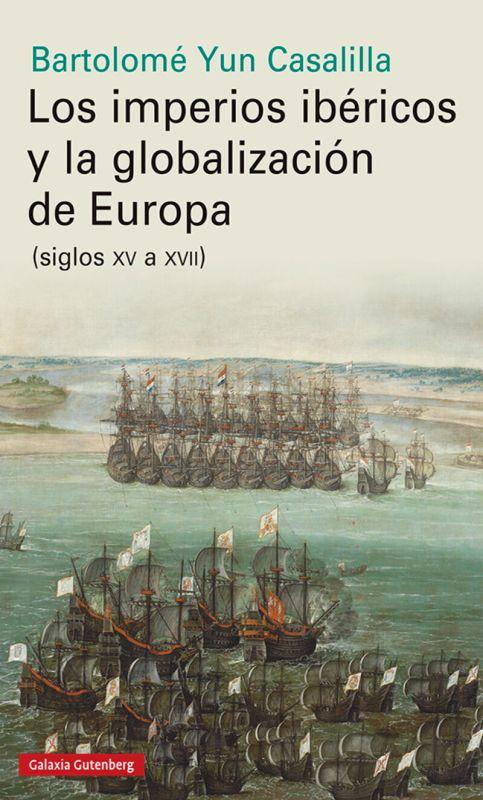 IMPERIOS IBERICOS Y LA GLOBALIZACION DE EUROPA, LOS (SIGLOS XV A XVII)