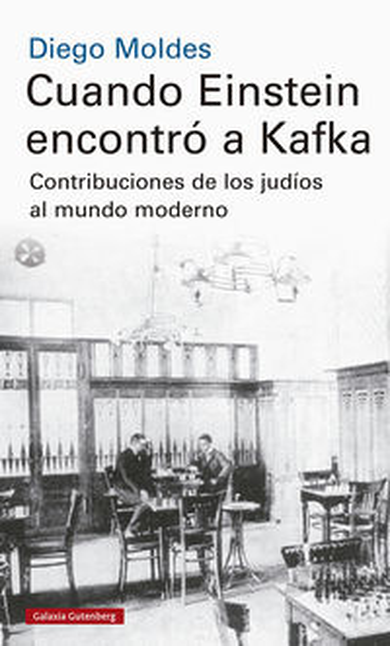 Cuando Einstein Encontro A Kafka - Contribuciones De Los Judios Al Mundo Moderno - Diego Moldes