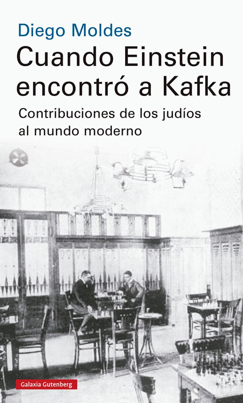 CUANDO EINSTEIN ENCONTRO A KAFKA - CONTRIBUCIONES DE LOS JUDIOS AL MUNDO MODERNO