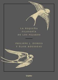 La pequeña filosofia de los pajaros - Philippe J. Dubois / Elise Rousseau